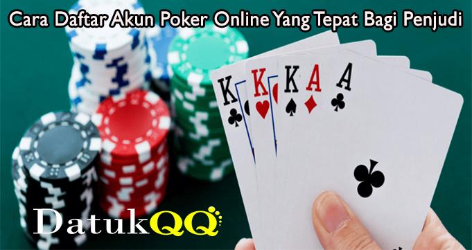 Cara Daftar Akun Poker Online Yang Tepat Bagi Penjudi