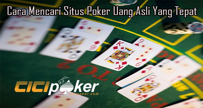 Cara Mencari Situs Poker Uang Asli Yang Tepat